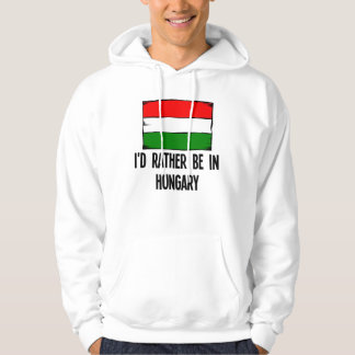 I'd Rather Be In Hungary Hoodie