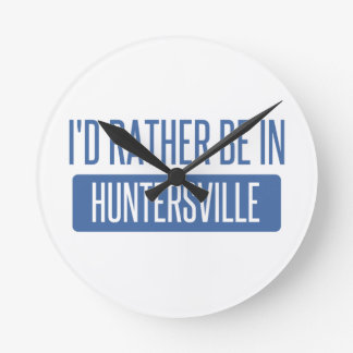 I'd rather be in Huntersville Round Clock