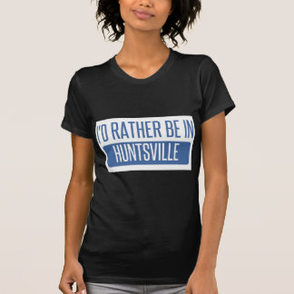 I'd rather be in Huntsville TX T-Shirt