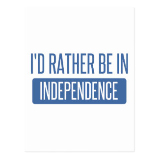 I'd rather be in Independence Postcard