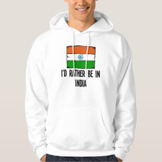 I'd Rather Be In India Hoodie