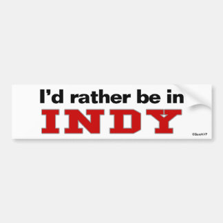 I'd Rather Be In Indy Car Bumper Sticker
