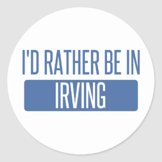 I'd rather be in Irving Classic Round Sticker