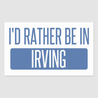 I'd rather be in Irving Rectangular Sticker