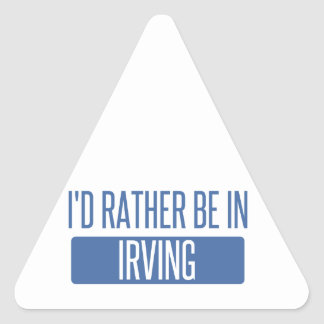 I'd rather be in Irving Triangle Sticker