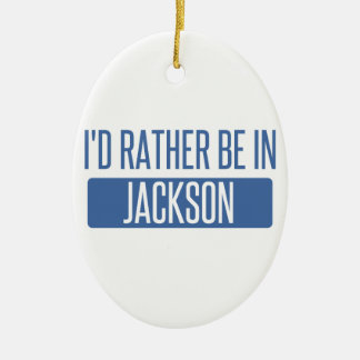 I'd rather be in Jackson MS Ceramic Ornament