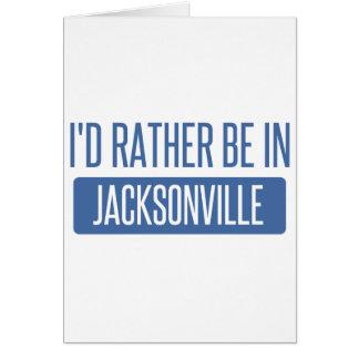 I'd rather be in Jacksonville FL Card