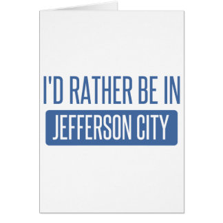I'd rather be in Jefferson City Card