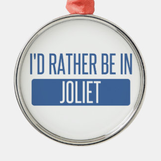 I'd rather be in Joliet Metal Ornament