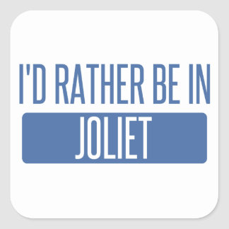 I'd rather be in Joliet Square Sticker