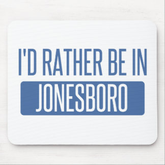 I'd rather be in Jonesboro Mouse Pad
