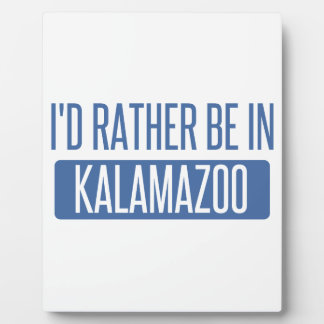 I'd rather be in Kalamazoo Plaque