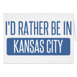 I'd rather be in Kansas City MO Card