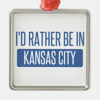 I'd rather be in Kansas City MO Metal Ornament