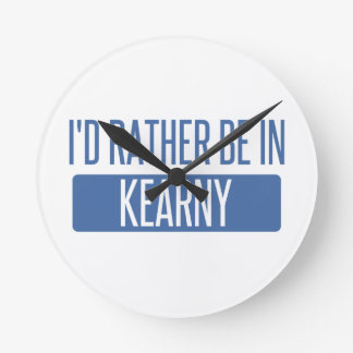 I'd rather be in Kearny Round Clock