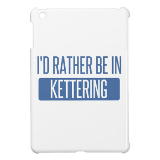 I'd rather be in Kettering iPad Mini Cases