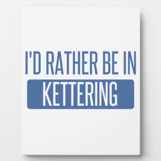 I'd rather be in Kettering Plaque