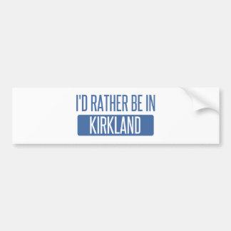 I'd rather be in Kirkland Bumper Sticker