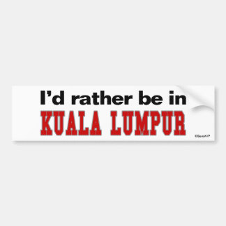 I'd Rather Be In Kuala Lumpur Bumper Stickers