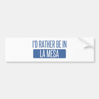 I'd rather be in La Mesa Bumper Sticker