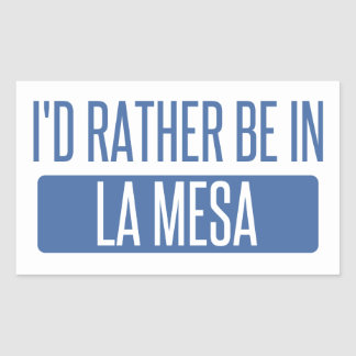 I'd rather be in La Mesa Rectangular Sticker