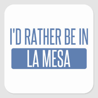 I'd rather be in La Mesa Square Sticker