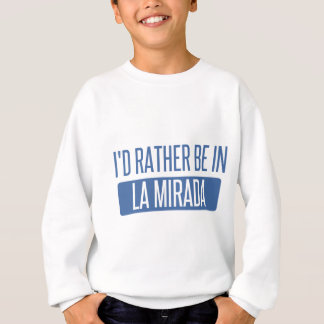 I'd rather be in La Mesa Sweatshirt