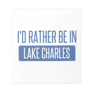 I'd rather be in Lake Charles Notepad