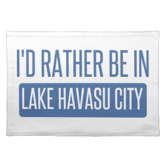 I'd rather be in Lake Havasu City Placemat