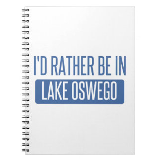 I'd rather be in Lake Oswego Spiral Notebook