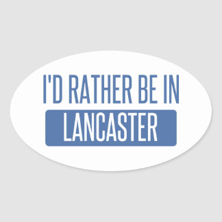 I'd rather be in Lancaster CA Oval Sticker