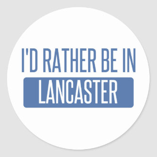 I'd rather be in Lancaster PA Classic Round Sticker