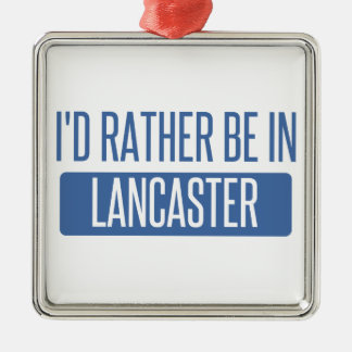 I'd rather be in Lancaster PA Metal Ornament