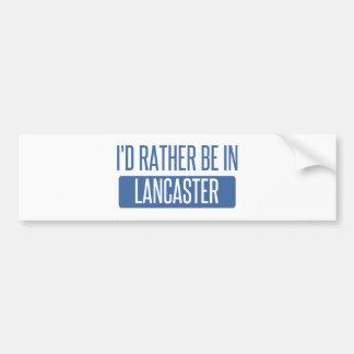 I'd rather be in Lancaster TX Bumper Sticker