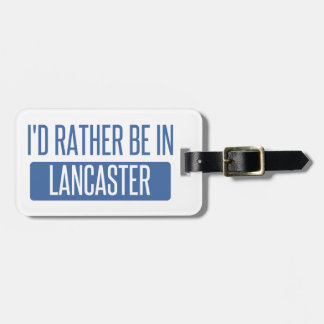 I'd rather be in Lancaster TX Luggage Tag