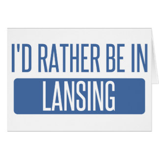 I'd rather be in Lansing Card
