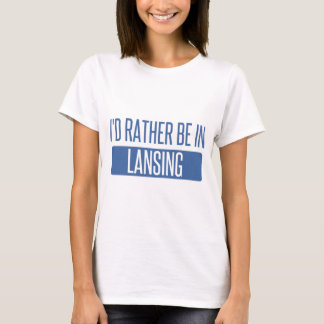I'd rather be in Lansing T-Shirt