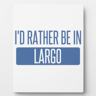 I'd rather be in Largo Plaque