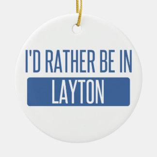 I'd rather be in Layton Ceramic Ornament
