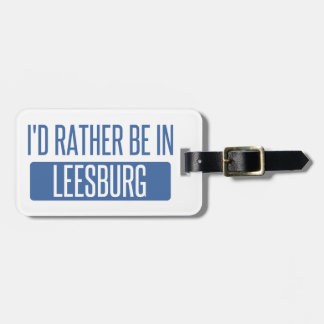 I'd rather be in Leesburg Luggage Tag