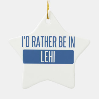 I'd rather be in Lehi Ceramic Ornament