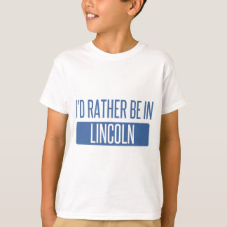 I'd rather be in Lincoln CA T-Shirt