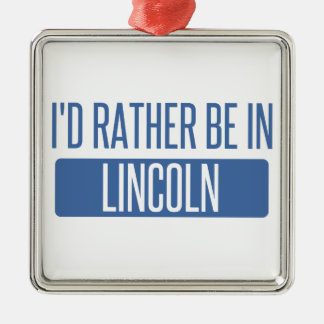 I'd rather be in Lincoln NE Metal Ornament