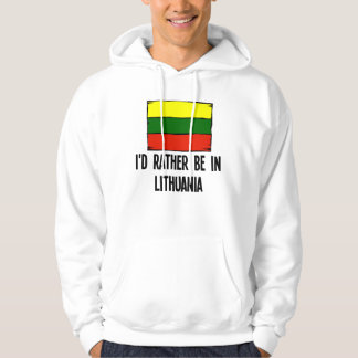 I'd Rather Be In Lithuania Hoodie
