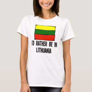 I'd Rather Be In Lithuania T-Shirt