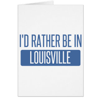I'd rather be in Louisville Card