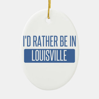 I'd rather be in Louisville Ceramic Ornament