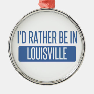 I'd rather be in Louisville Metal Ornament