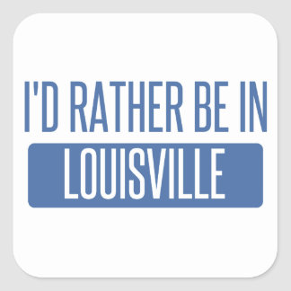 I'd rather be in Louisville Square Sticker