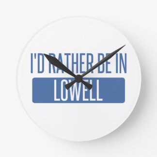 I'd rather be in Lowell Round Clock